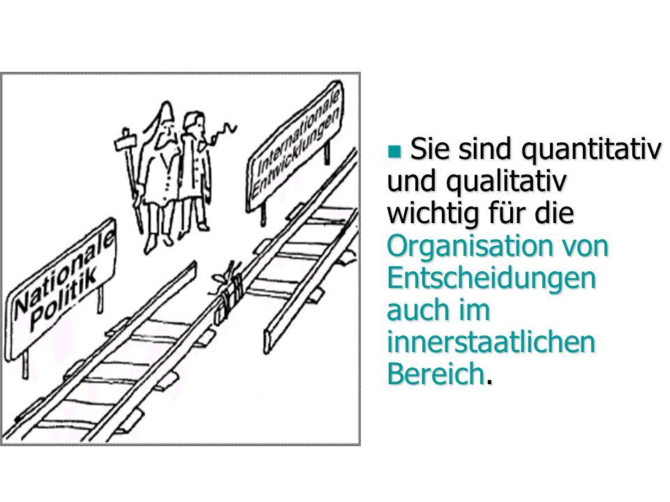 Sie sind quantitativ und qualitativ wichtig für die Organisation von Entscheidungen auch im innerstaatlichen Bereich.