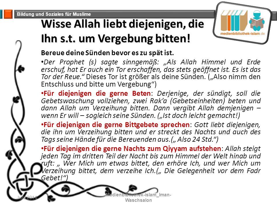 Wisse Allah liebt diejenigen, die Ihn s.t. um Vergebung bitten!