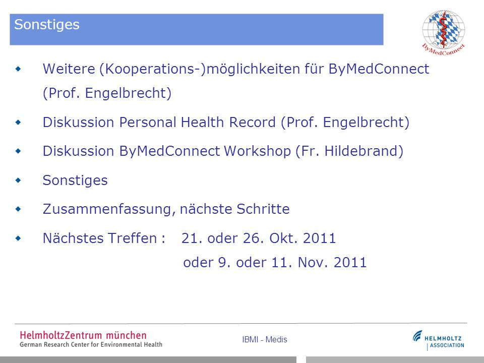 Sonstiges Weitere (Kooperations-)möglichkeiten für ByMedConnect (Prof. Engelbrecht) Diskussion Personal Health Record (Prof. Engelbrecht)