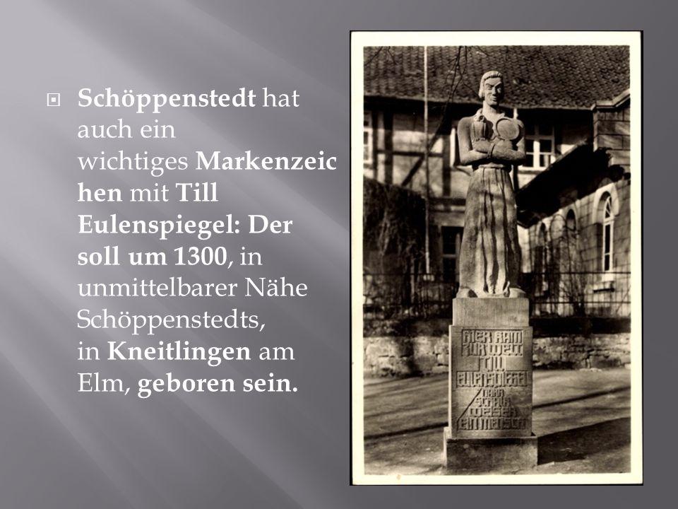 Schöppenstedt hat auch ein wichtiges Markenzeichen mit Till Eulenspiegel: Der soll um 1300, in unmittelbarer Nähe Schöppenstedts, in Kneitlingen am Elm, geboren sein.