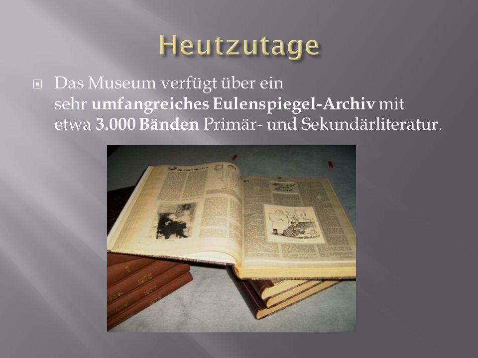 Heutzutage Das Museum verfügt über ein sehr umfangreiches Eulenspiegel-Archiv mit etwa 3.000 Bänden Primär- und Sekundärliteratur.