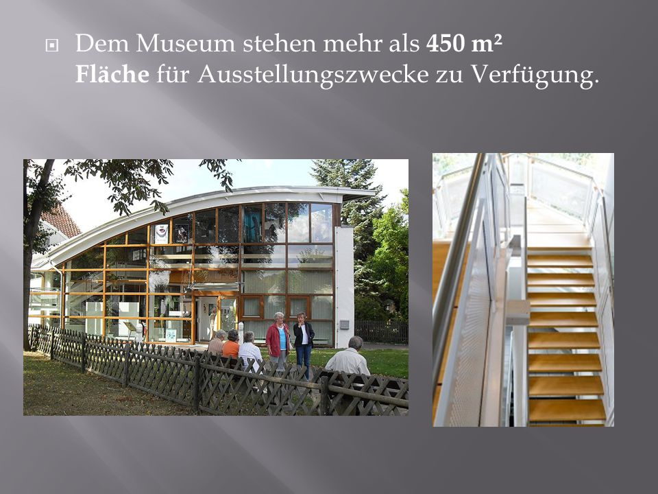 Dem Museum stehen mehr als 450 m² Fläche für Ausstellungszwecke zu Verfügung.