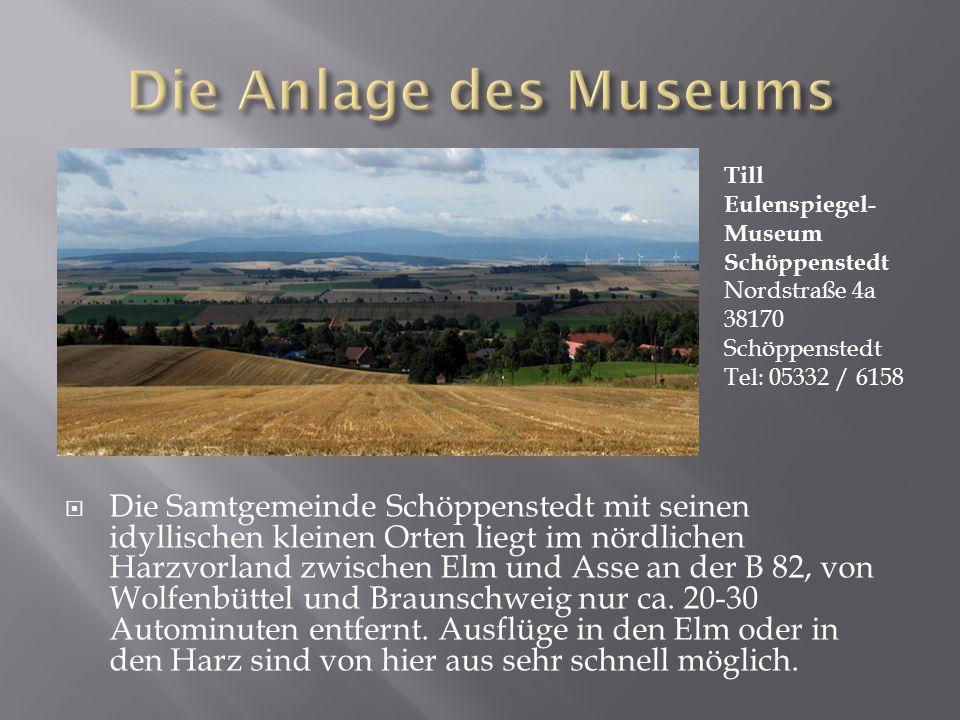 Die Anlage des Museums Till Eulenspiegel-Museum Schöppenstedt Nordstraße 4a 38170 Schöppenstedt Tel: 05332 / 6158.