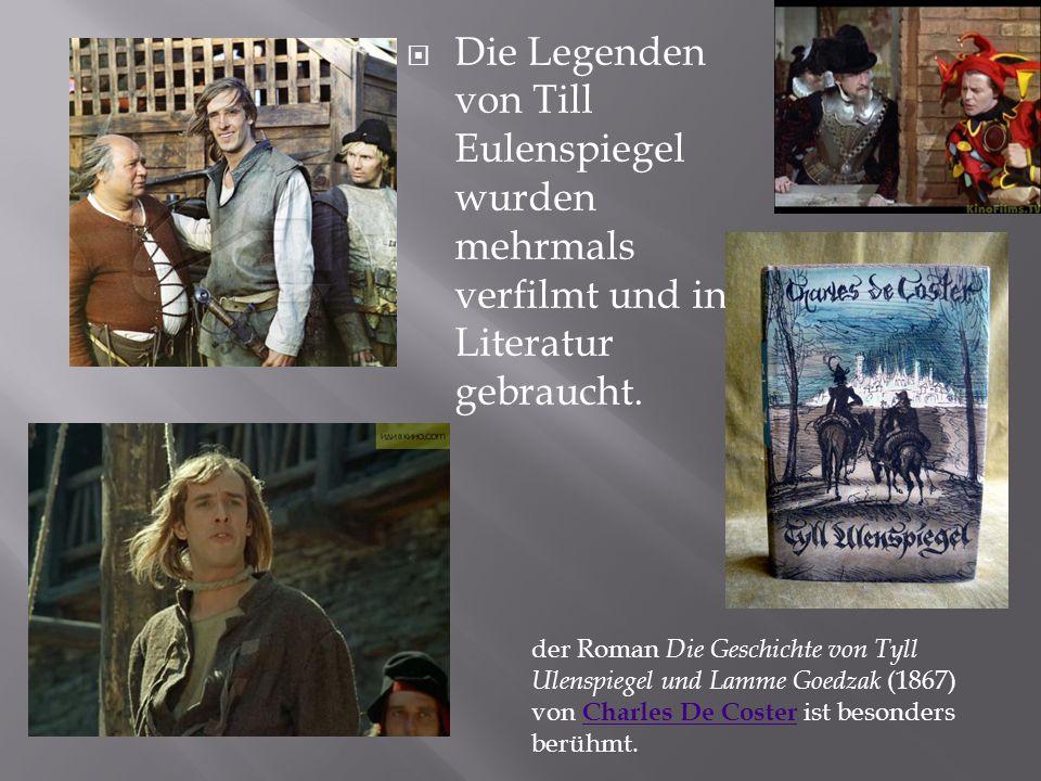 Die Legenden von Till Eulenspiegel wurden mehrmals verfilmt und in Literatur gebraucht.