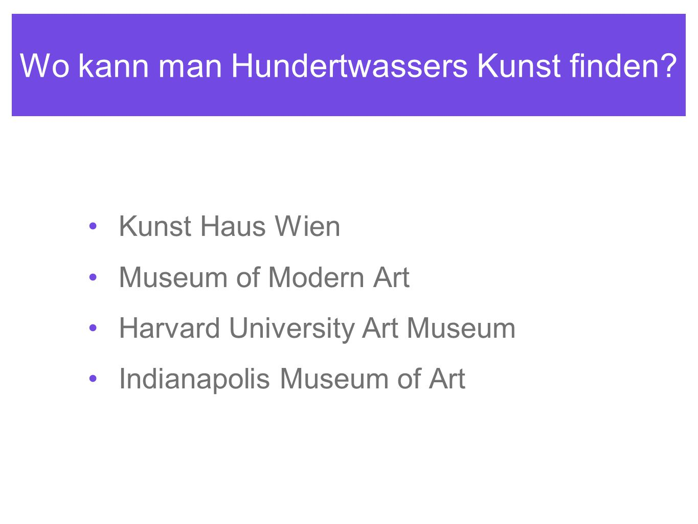 Wo kann man Hundertwassers Kunst finden