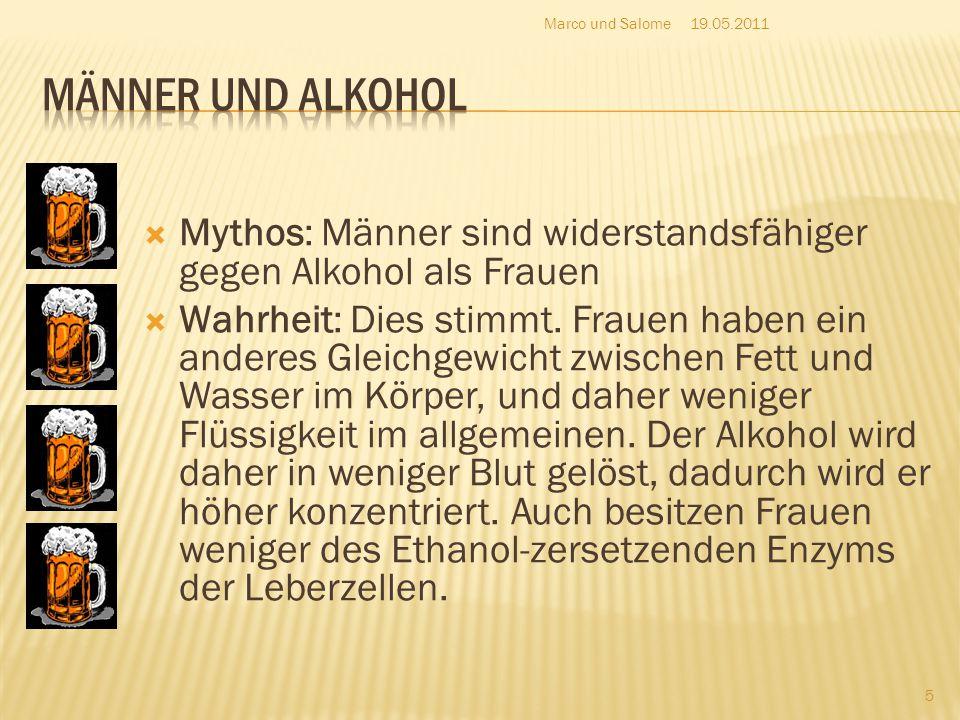 Marco und Salome 19.05.2011. Männer und Alkohol. Mythos: Männer sind widerstandsfähiger gegen Alkohol als Frauen.