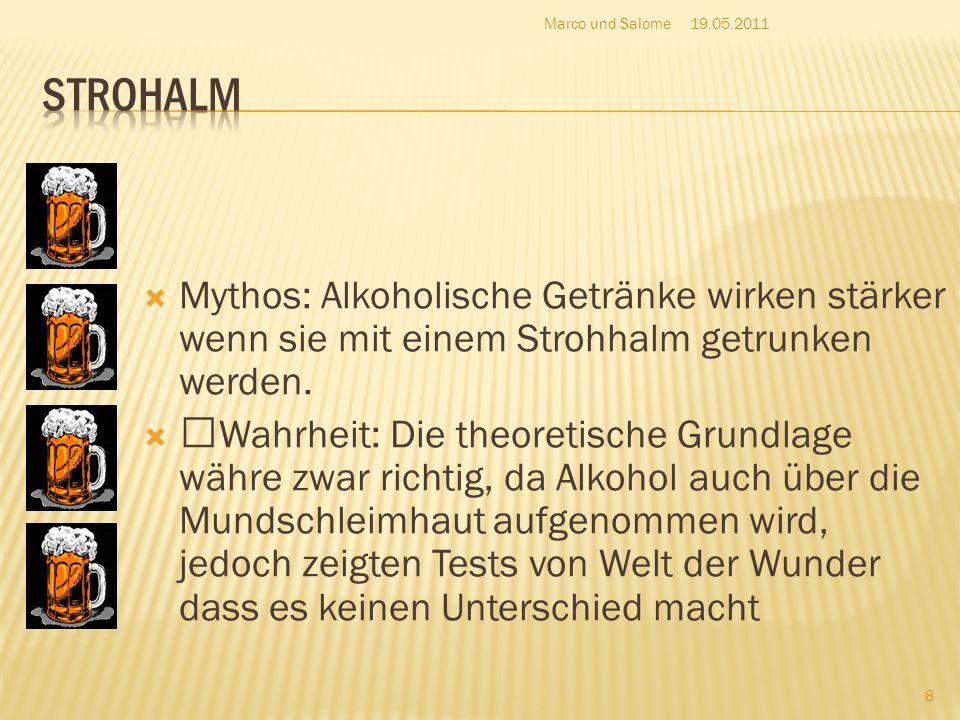 Marco und Salome 19.05.2011. Strohalm. Mythos: Alkoholische Getränke wirken stärker wenn sie mit einem Strohhalm getrunken werden.