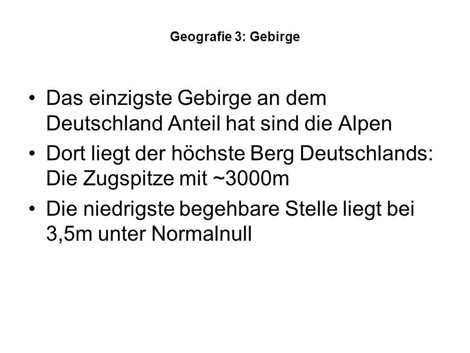 Das einzigste Gebirge an dem Deutschland Anteil hat sind die Alpen