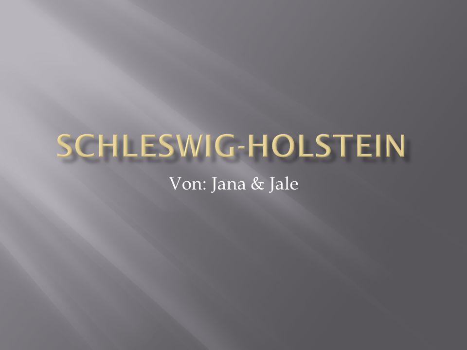 Schleswig-Holstein Von: Jana & Jale