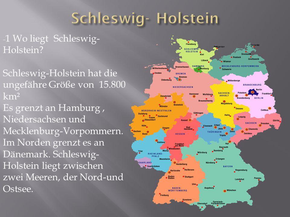 Schleswig- Holstein -1 Wo liegt Schleswig-Holstein Schleswig-Holstein hat die ungefähre Größe von 15.800 km².