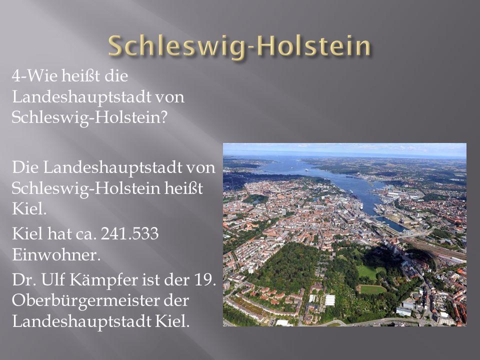 Schleswig-Holstein 4-Wie heißt die Landeshauptstadt von Schleswig-Holstein Die Landeshauptstadt von Schleswig-Holstein heißt Kiel.