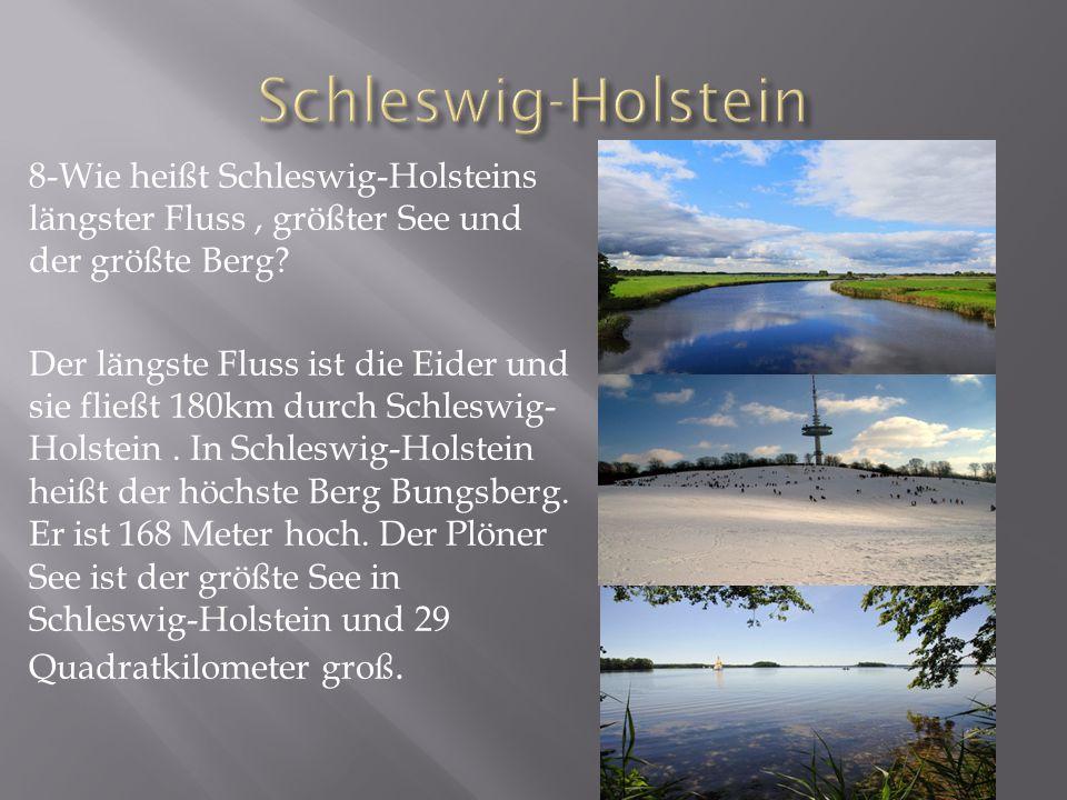 Schleswig-Holstein 8-Wie heißt Schleswig-Holsteins längster Fluss , größter See und der größte Berg