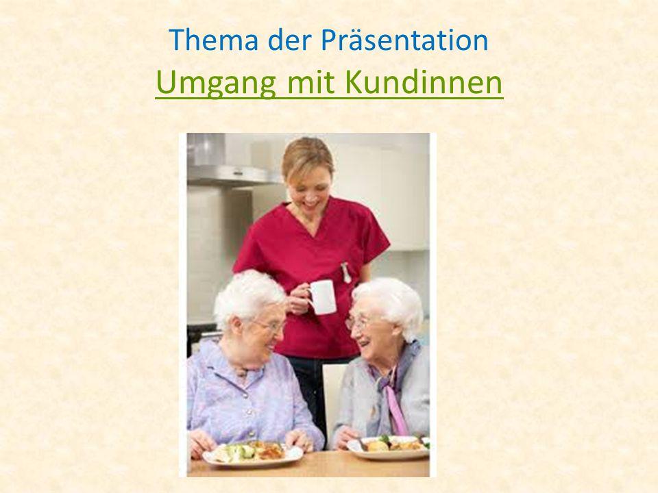Thema der Präsentation Umgang mit Kundinnen