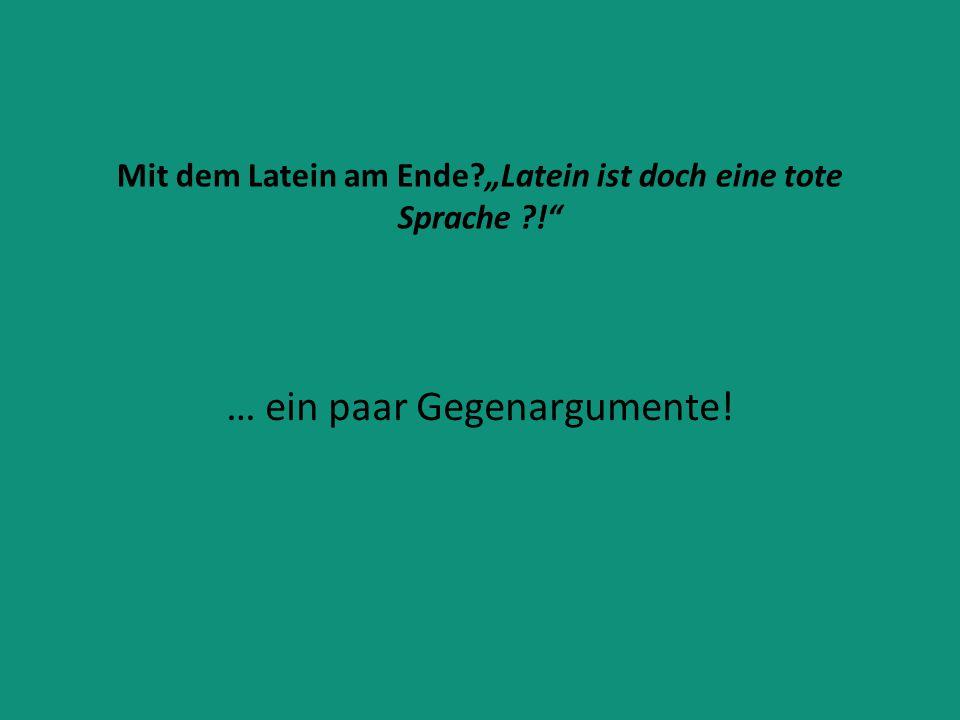 """Mit dem Latein am Ende """"Latein ist doch eine tote Sprache !"""