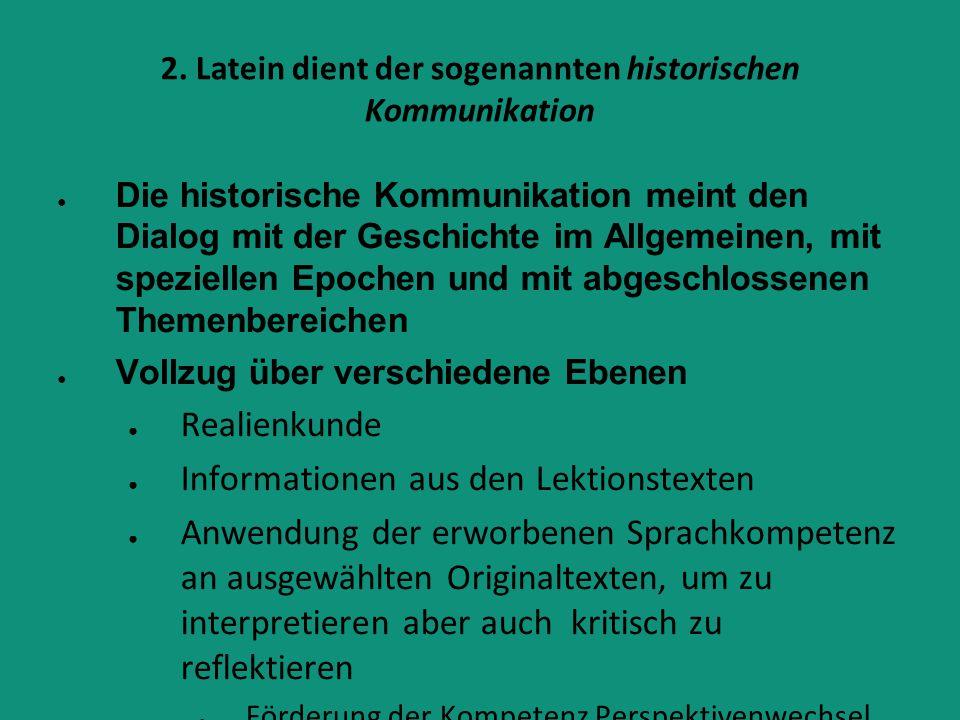 2. Latein dient der sogenannten historischen Kommunikation