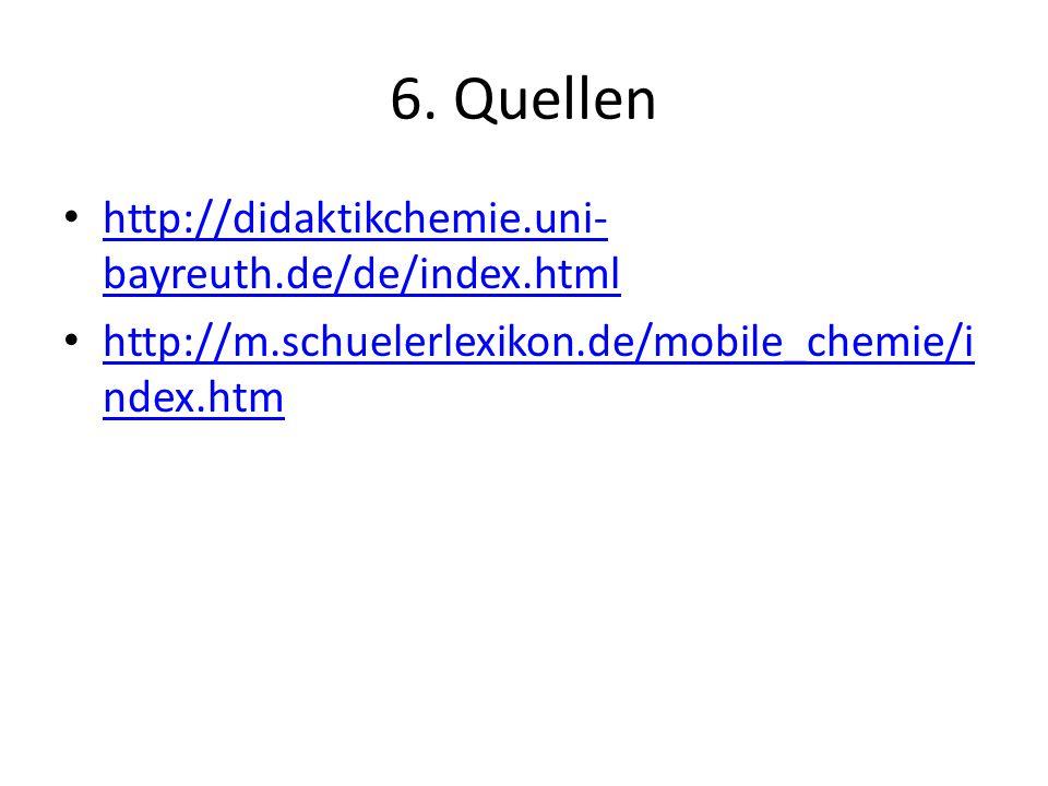 6. Quellen http://didaktikchemie.uni-bayreuth.de/de/index.html