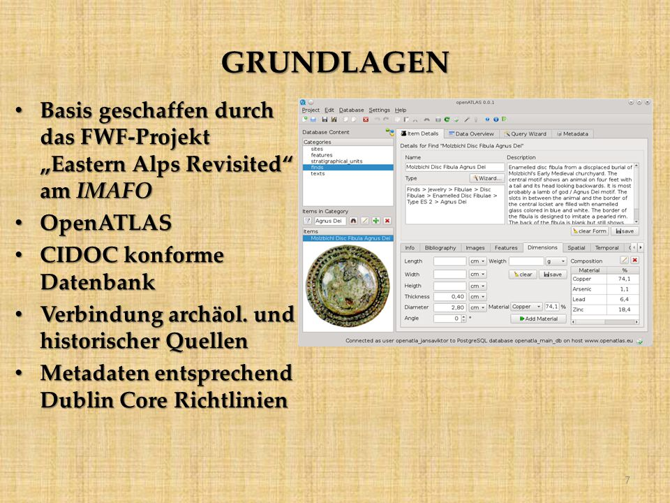 """GRUNDLAGEN Basis geschaffen durch das FWF-Projekt """"Eastern Alps Revisited am IMAFO. OpenATLAS. CIDOC konforme Datenbank."""