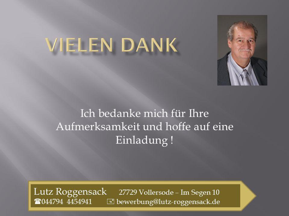 Vielen Dank Ich bedanke mich für Ihre Aufmerksamkeit und hoffe auf eine Einladung ! Lutz Roggensack 27729 Vollersode – Im Segen 10.