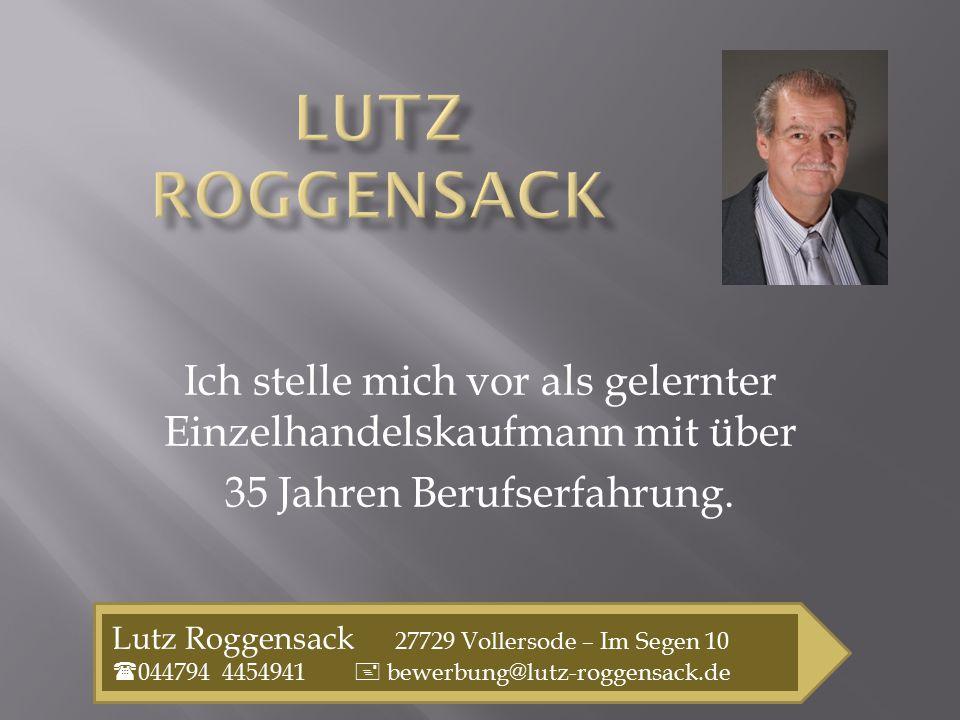 Lutz Roggensack Ich stelle mich vor als gelernter Einzelhandelskaufmann mit über. 35 Jahren Berufserfahrung.