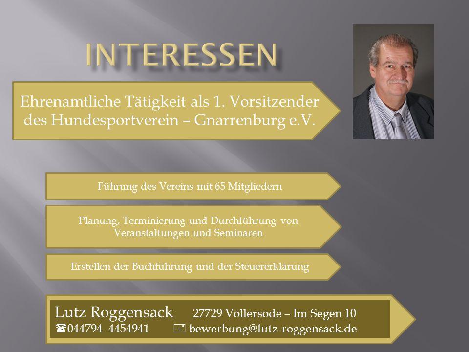 Interessen Ehrenamtliche Tätigkeit als 1. Vorsitzender des Hundesportverein – Gnarrenburg e.V. Führung des Vereins mit 65 Mitgliedern.