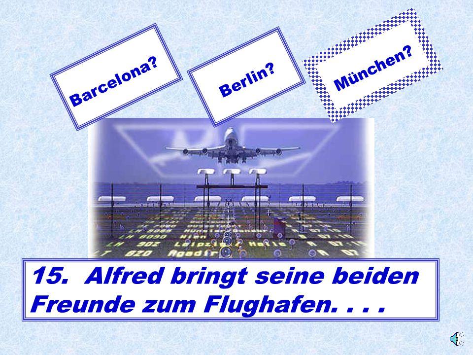 15. Alfred bringt seine beiden Freunde zum Flughafen. . . .
