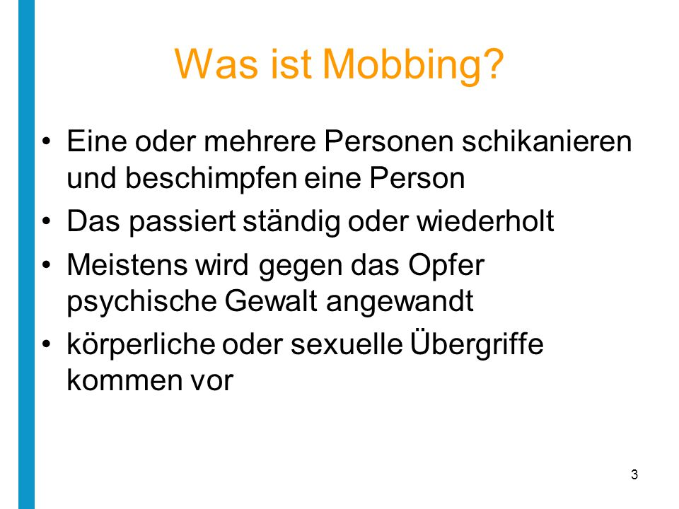 Was ist Mobbing Eine oder mehrere Personen schikanieren und beschimpfen eine Person. Das passiert ständig oder wiederholt.