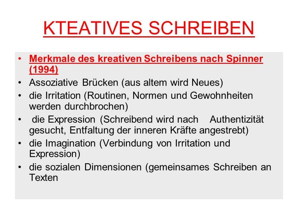 KTEATIVES SCHREIBEN Merkmale des kreativen Schreibens nach Spinner (1994) Assoziative Brücken (aus altem wird Neues)