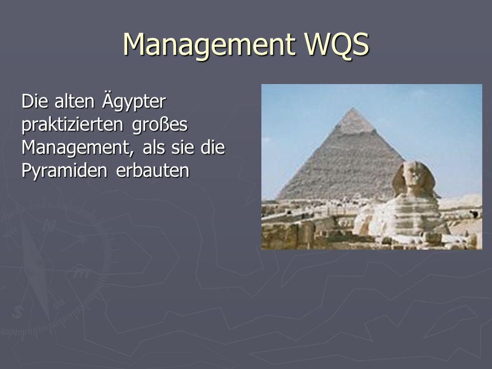 Management WQS Die alten Ägypter praktizierten großes Management, als sie die Pyramiden erbauten