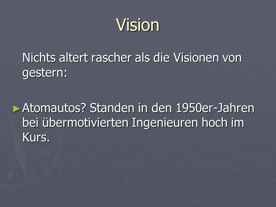 Vision Nichts altert rascher als die Visionen von gestern: