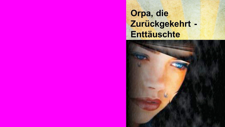 Orpa, die Zurückgekehrt - Enttäuschte