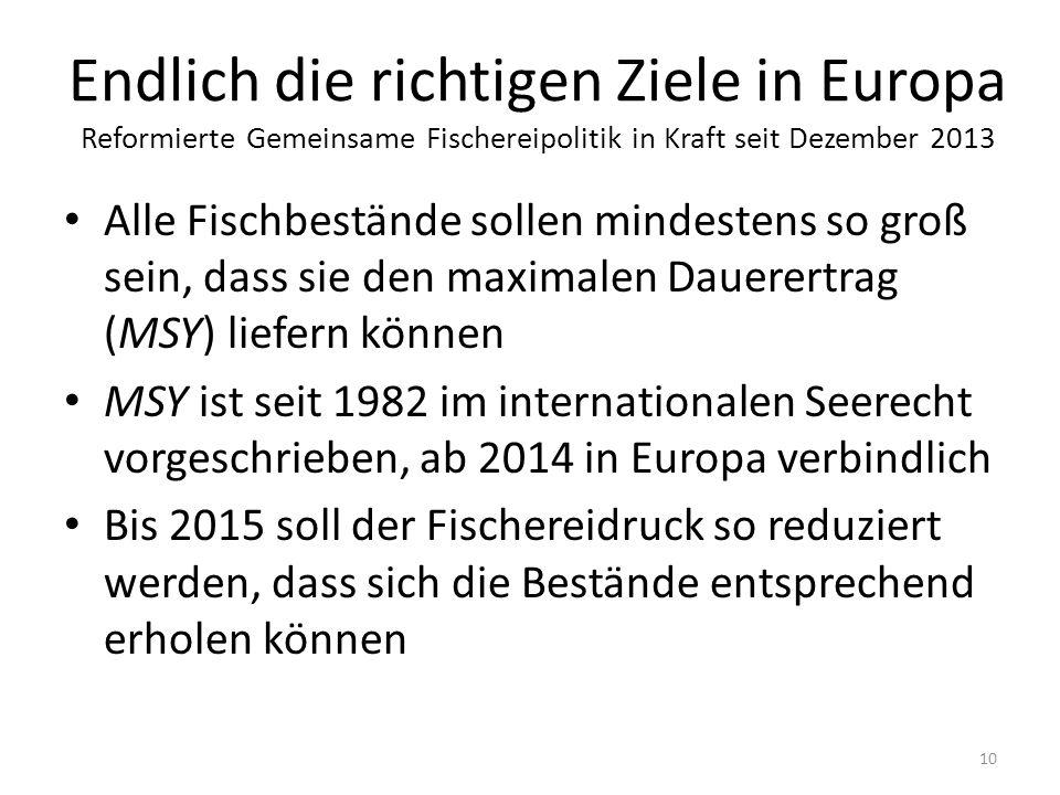 Endlich die richtigen Ziele in Europa Reformierte Gemeinsame Fischereipolitik in Kraft seit Dezember 2013