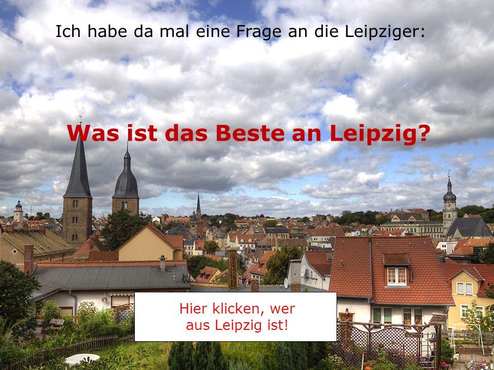 Was ist das Beste an Leipzig