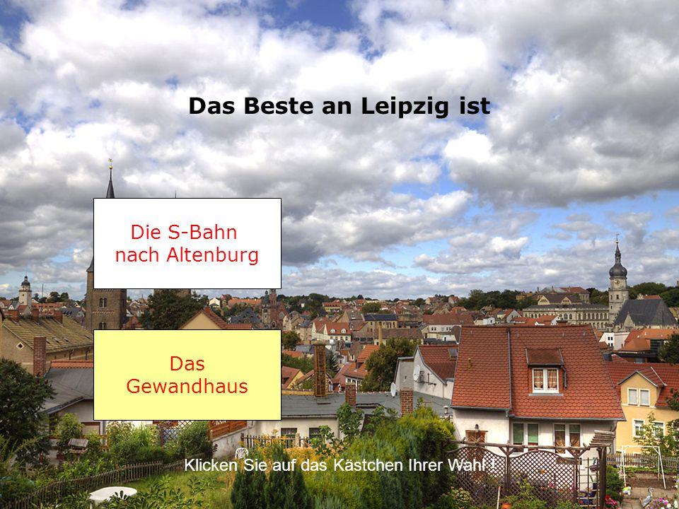 Das Beste an Leipzig ist
