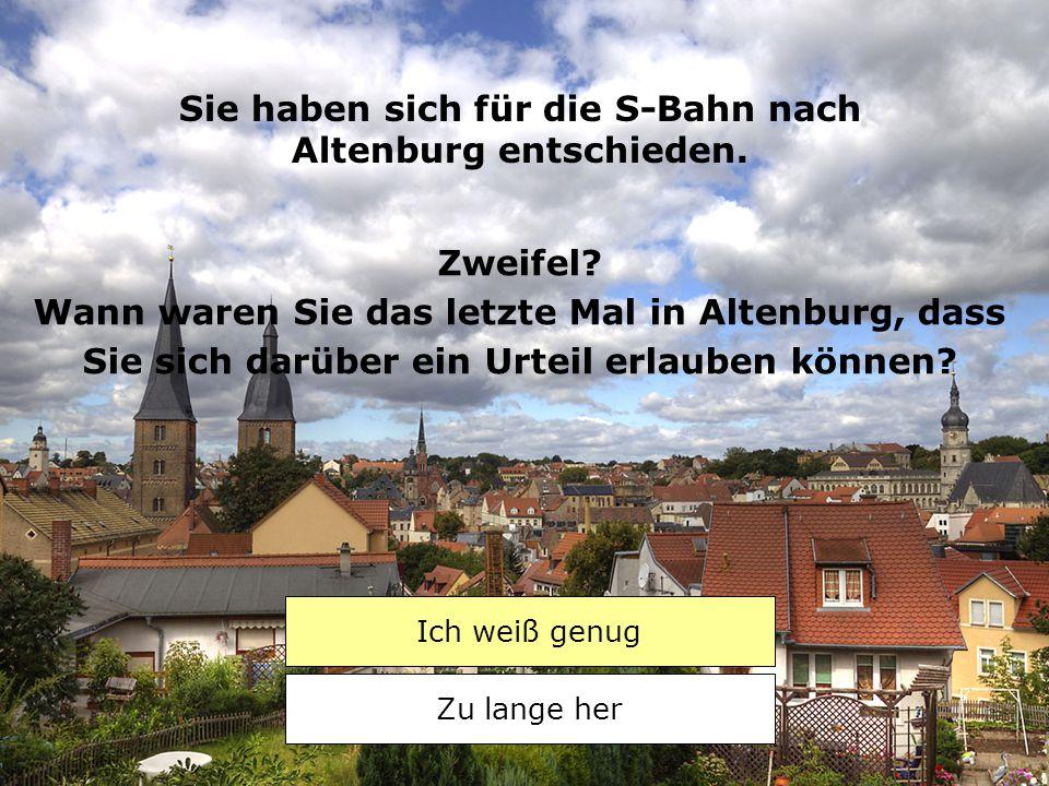 Sie haben sich für die S-Bahn nach Altenburg entschieden.