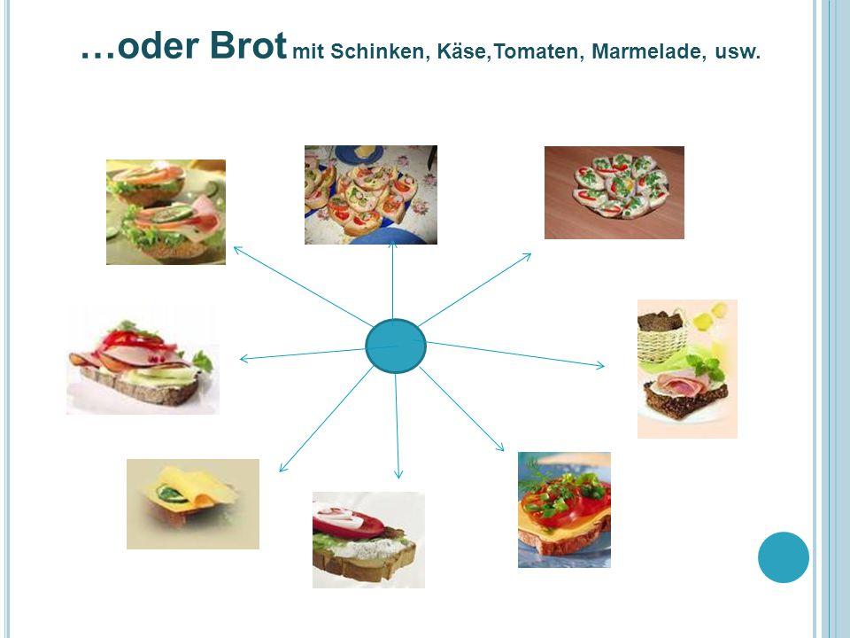 …oder Brot mit Schinken, Käse,Tomaten, Marmelade, usw.