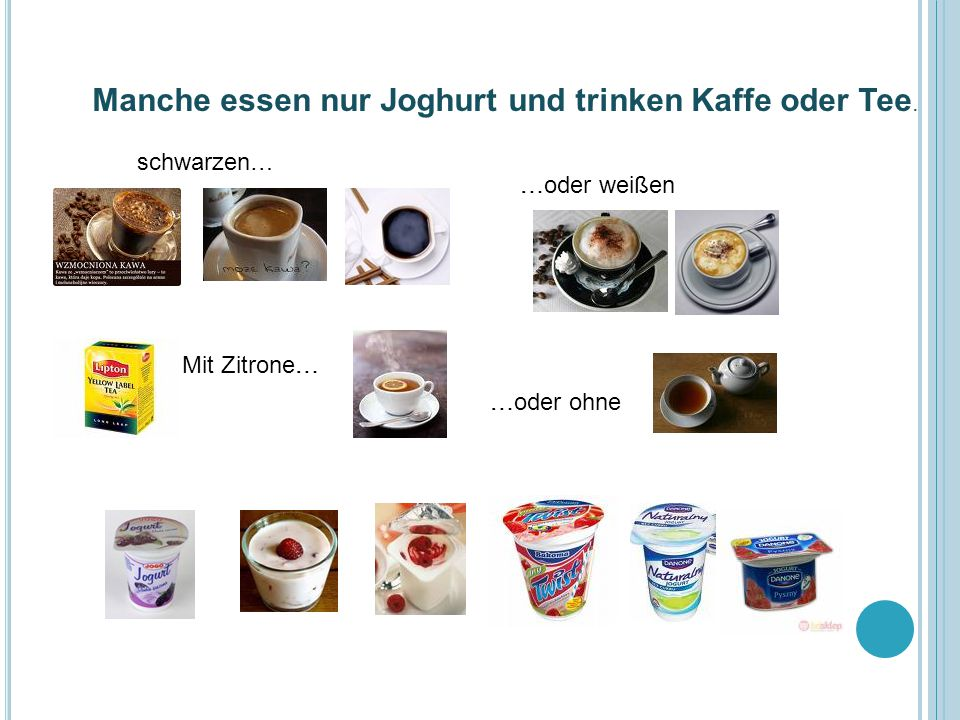 Manche essen nur Joghurt und trinken Kaffe oder Tee.