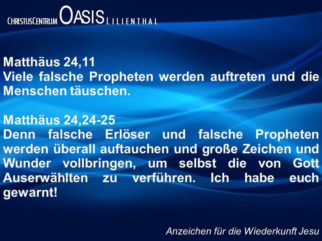 Viele falsche Propheten werden auftreten und die Menschen täuschen.