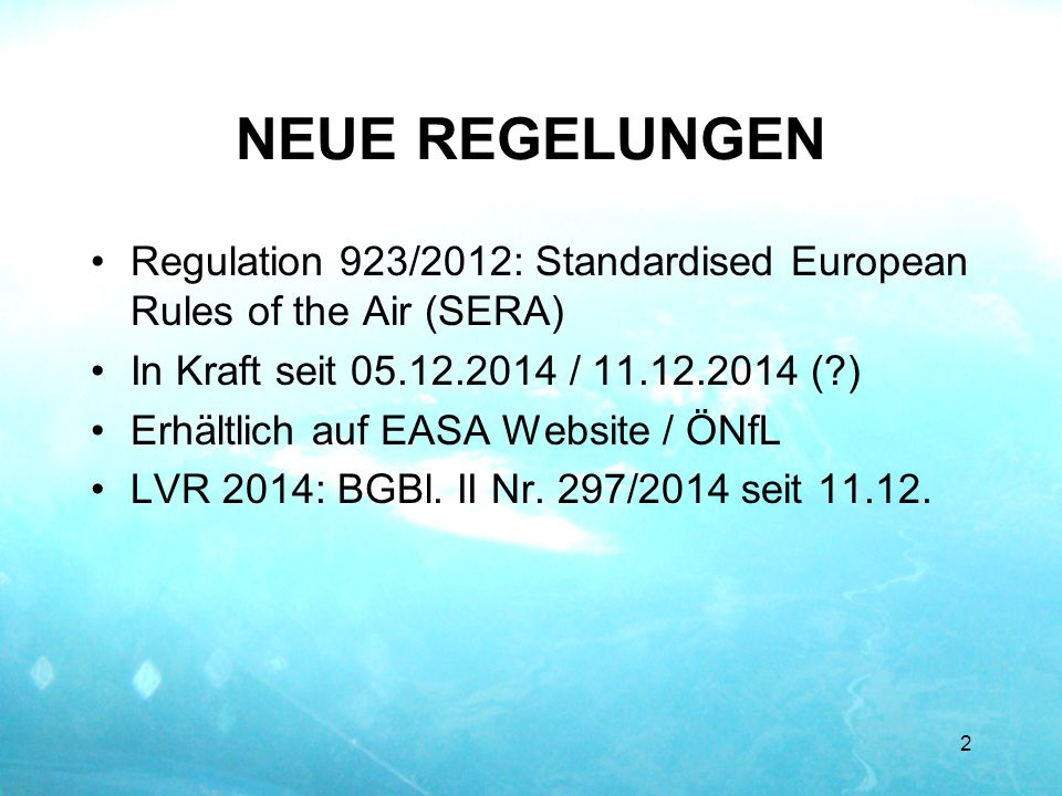 NEUE REGELUNGEN Regulation 923/2012: Standardised European Rules of the Air (SERA) In Kraft seit 05.12.2014 / 11.12.2014 ( )
