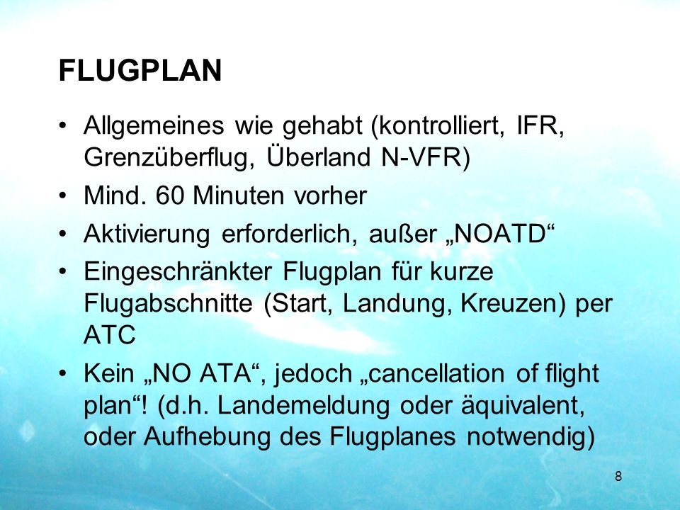 FLUGPLAN Allgemeines wie gehabt (kontrolliert, IFR, Grenzüberflug, Überland N-VFR) Mind. 60 Minuten vorher.