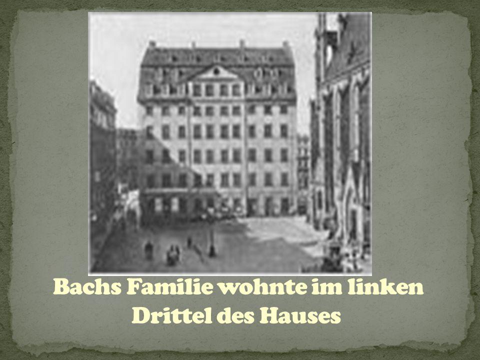 Bachs Familie wohnte im linken Drittel des Hauses