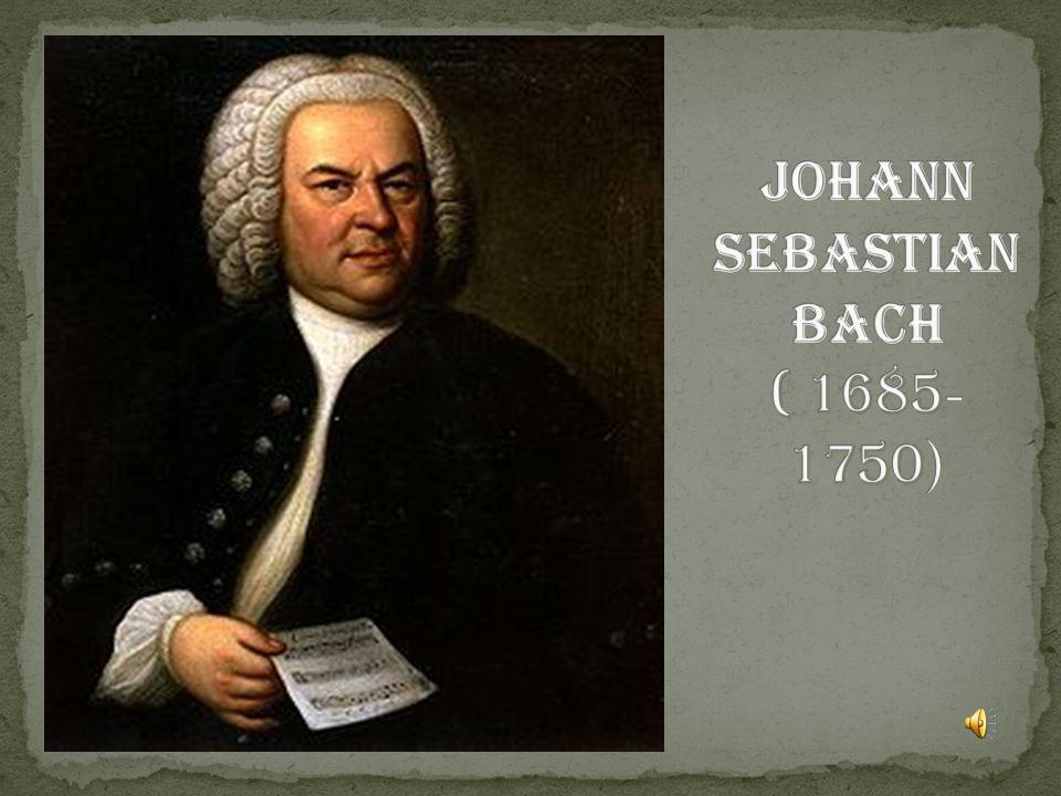 Johann Sebastian Bach ( 1685- 1750)