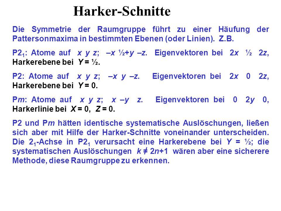 Harker-Schnitte Die Symmetrie der Raumgruppe führt zu einer Häufung der Pattersonmaxima in bestimmten Ebenen (oder Linien). Z.B.