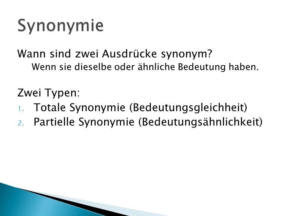 Synonymie Wann sind zwei Ausdrücke synonym Zwei Typen: