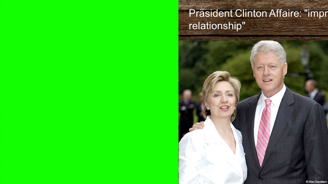 Bill & Hill Präsident Clinton Affaire: improper relationship
