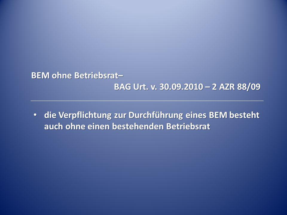 BEM ohne Betriebsrat– BAG Urt. v. 30.09.2010 – 2 AZR 88/09.