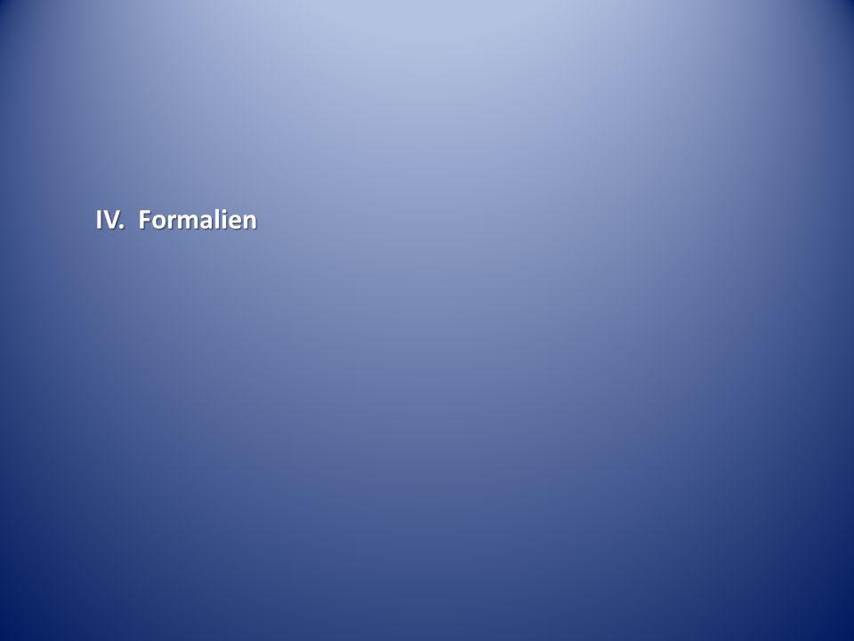 IV. Formalien