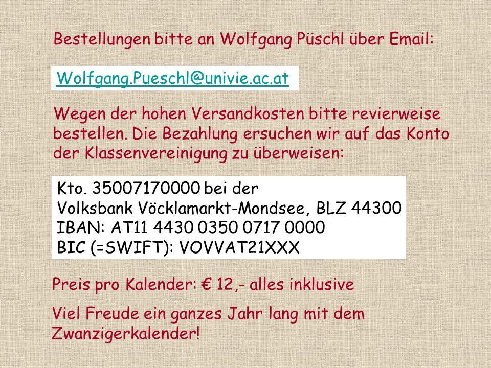 Bestellungen bitte an Wolfgang Püschl über Email: