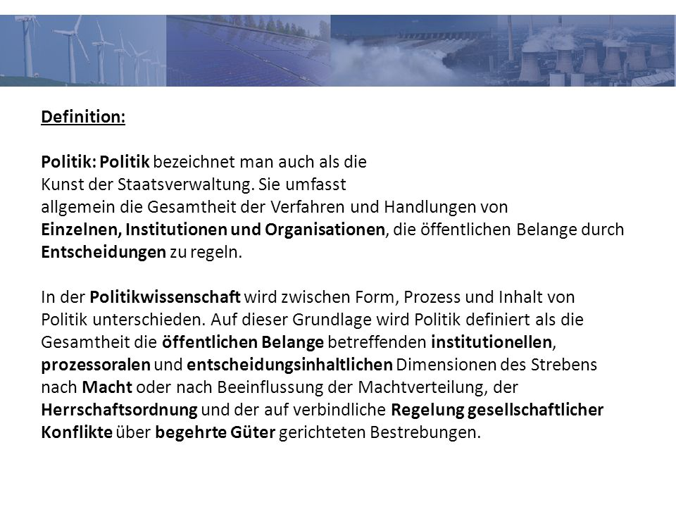 Definition: Politik: Politik bezeichnet man auch als die Kunst der Staatsverwaltung.