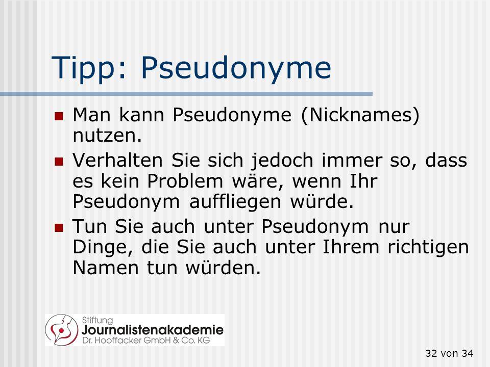 Tipp: Pseudonyme Man kann Pseudonyme (Nicknames) nutzen.
