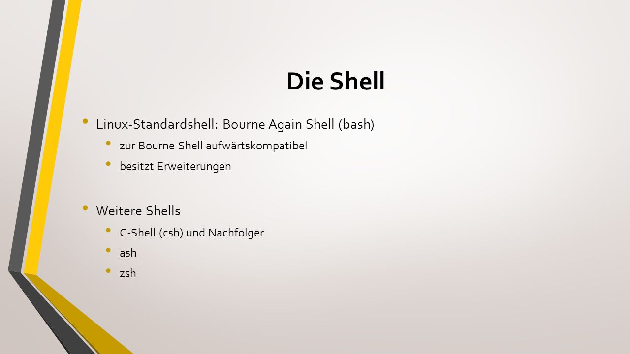 Die Shell Linux-Standardshell: Bourne Again Shell (bash)